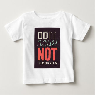 Do It Now Not Tomorrow Baby T-Shirt