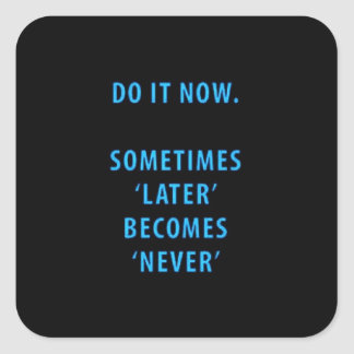 DO IT NOW SOMETIMES LATER BECOMES NEVER MOTIVATION SQUARE STICKER