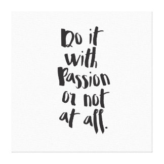 """Do It With Passion Or Not At All""  Quote Canvas Print"
