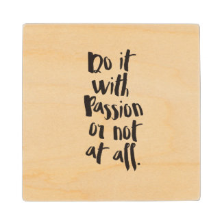 """Do It With Passion Or Not At All""  Quote Wood Coaster"