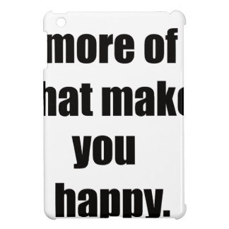 do more of what makes you happy2 iPad mini cases