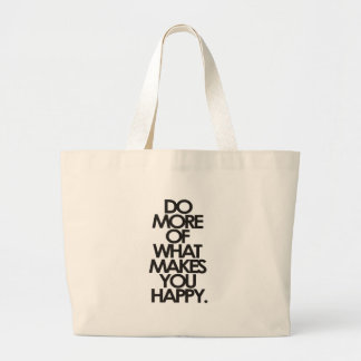 Do more of what makes you happy large tote bag