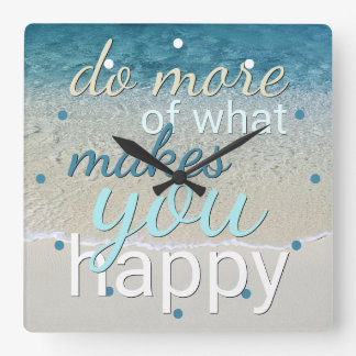 Do More Of What Makes You Happy Quote Square Wall Clock