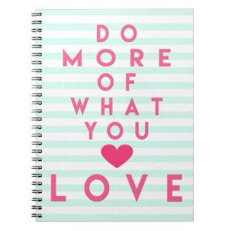 Do more of what you love, Inspirational Notebook