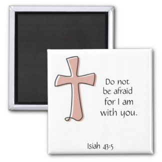 Do not be afraid for I am with you. Isaiah 43:5 Square Magnet