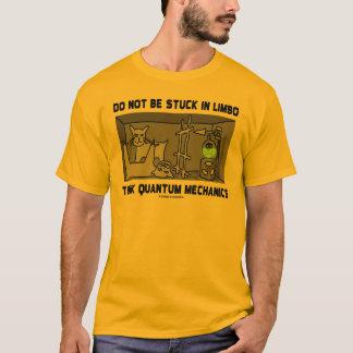 Do Not Be Stuck In Limbo Think Quantum Mechanics T-Shirt