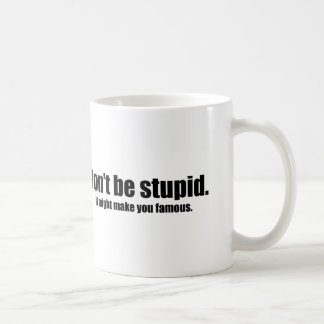 Do Not Be Stupid It Might Make You Famous Coffee Mug