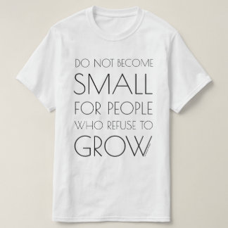 Do not become small for people... (Large Text) T-Shirt