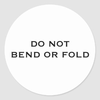 Do Not Bend Or Fold Classic Round Sticker