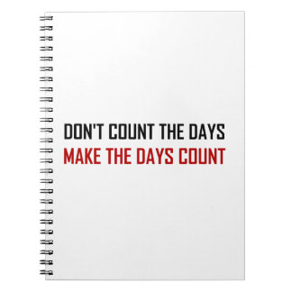 Do Not Count The Days Quote Notebook
