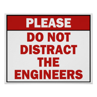 Do Not Distract the Engineers Sign Poster