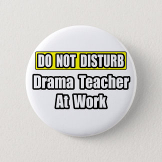 Do Not Disturb...Drama Teacher at Work 6 Cm Round Badge