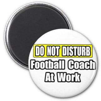 Do Not Disturb...Football Coach At Work Fridge Magnet