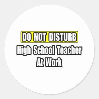 Do Not Disturb...High School Teacher At Work Stickers