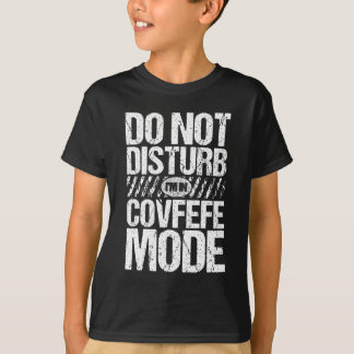 Do Not Disturb I'm In Covfefe Mode T-Shirt