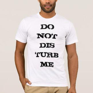 Do not disturb me T-Shirt
