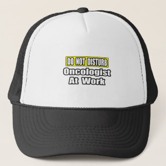 Do Not Disturb...Oncologist at Work Trucker Hat