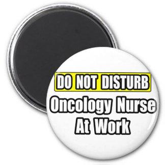 Do Not Disturb...Oncology Nurse at Work Magnet