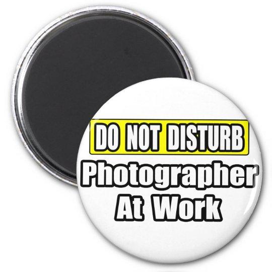 Do Not Disturb...Photographer At Work Magnet