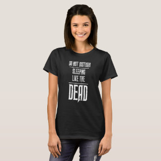 Do Not Disturb Sleeping like the Dead T-Shirt