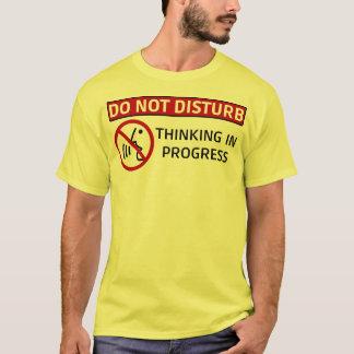 DO NOT DISTURB/Thinking in Progress T-Shirt