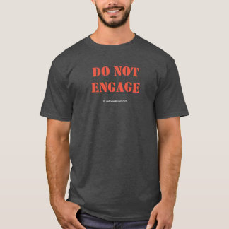 Do Not Engage T-Shirt