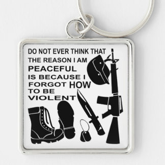 Do Not Ever Think The Reason I Am Peaceful Is Key Ring