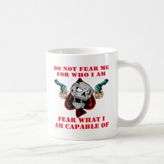 Do Not Fear Who I Am Fear What I Am Capable Of Coffee Mug