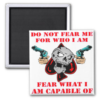 Do Not Fear Who I Am Fear What I Am Capable Of Square Magnet