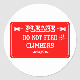 Do Not Feed The Climbers Classic Round Sticker