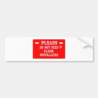 Do Not Feed The Floor Installers Bumper Sticker