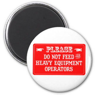 Do Not Feed The Heavy Equipment Operators 6 Cm Round Magnet