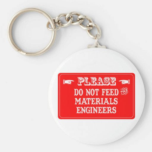 Do Not Feed The Materials Engineers Keychain