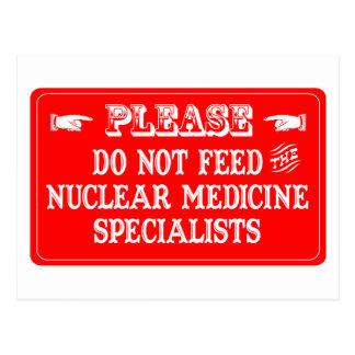 Do Not Feed The Nuclear Medicine Specialists Postcard