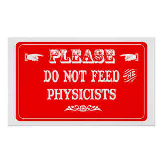 Do Not Feed The Physicists Poster