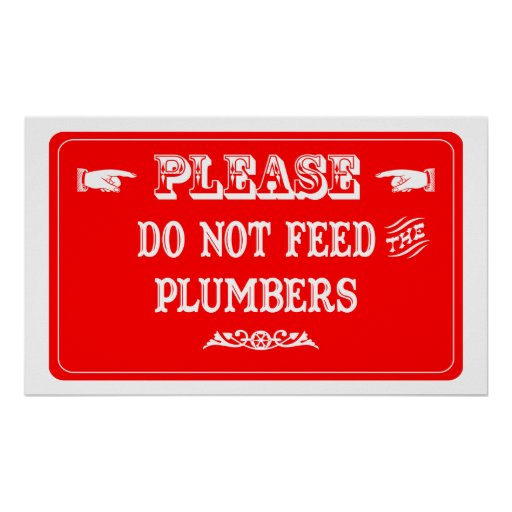 Do Not Feed The Plumbers Posters