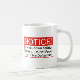 Do Not Feed The Public Defenders Coffee Mug