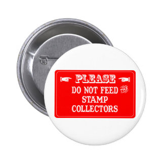 Do Not Feed The Stamp Collectors Button