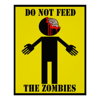 """DO NOT FEED THE ZOMBIES"" poster"