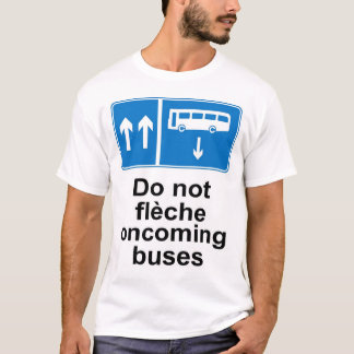 Do not fleche oncoming buses T-Shirt