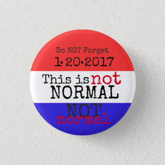 Do not Forget 1-20-2017 - This is NOT Normal 3 Cm Round Badge