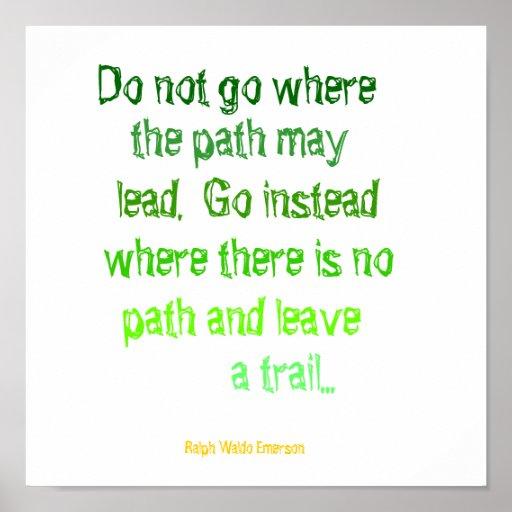 Do not go where, the path may, lead.  Go instea... Print