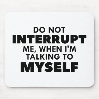 Do Not Interrupt Me Mouse Pad