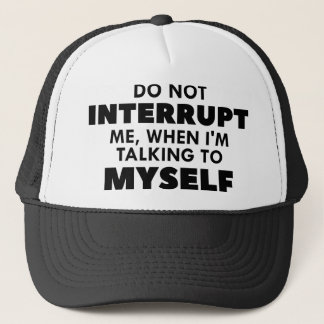 Do Not Interrupt Me Trucker Hat