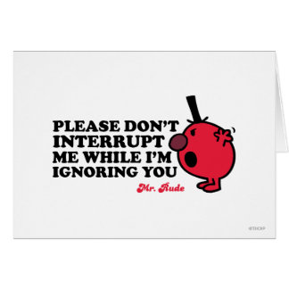 Do Not Interrupt Mr. Rude Greeting Card