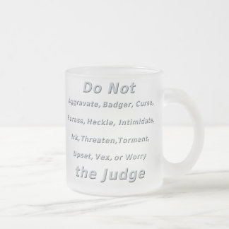 Do Not Irk The Judge Frosted Glass Coffee Mug