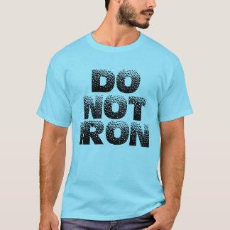 Do Not Iron T-Shirt