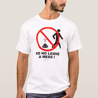 Do not leave a mess! T-Shirt