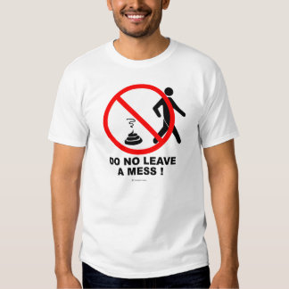Do not leave a mess! tee shirts