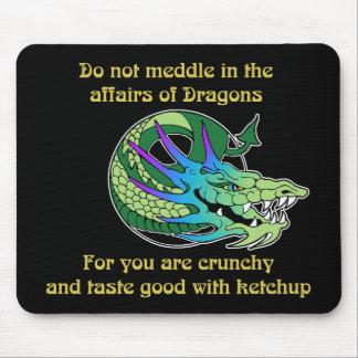 Do Not Meddle in the Affairs of Dragons Mouse Pad